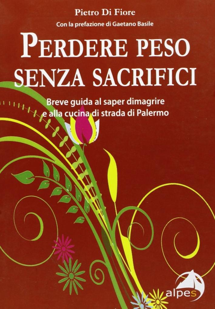 Perdere peso senza sacrifici. Breve guida al saper dimagrire e alla cucina di strada di Palermo.