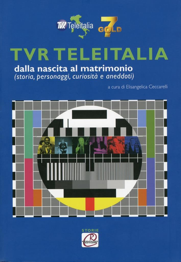 TVR TeleItalia dalla nascita al matrimonio (storie, personaggi, curiosità e aneddoti).