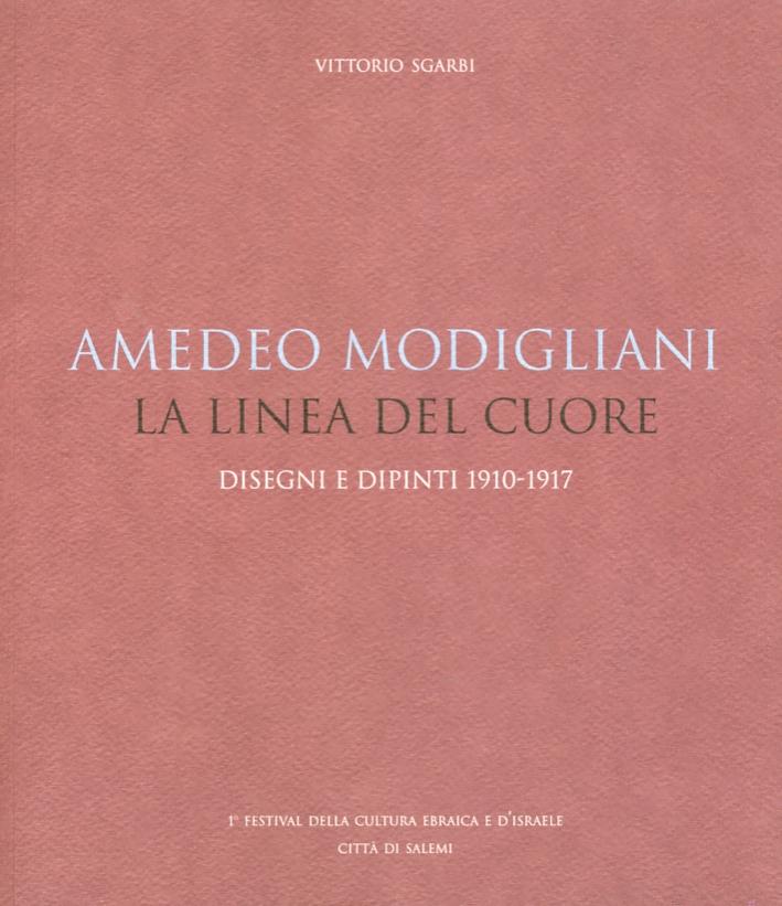 Amedeo Modigliani. La linea del cuore. Disegni e dipinti 1910-1917.