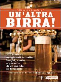 Un'altra birra! 265 birrifici artigianali in Italia: luoghi, storie e persone in un mondo in fermento.
