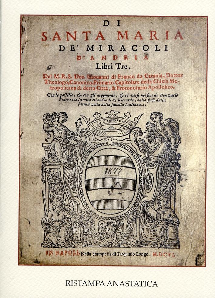 Di Santa Maria De' Miracoli d'Andria. Libri tre.