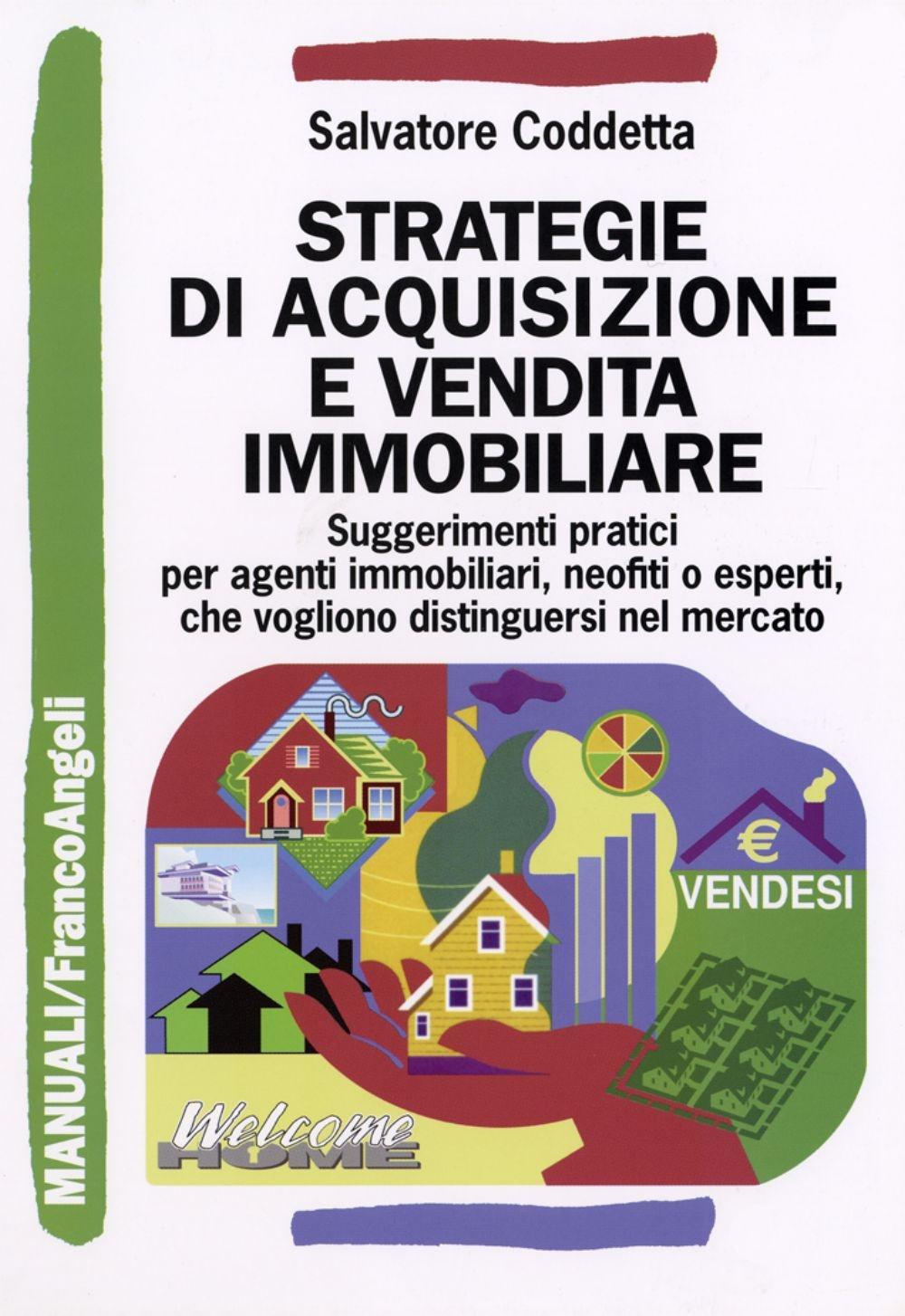 Strategie di acquisizione e vendita immobiliare. Suggerimenti pratici per agenti immobiliari, neofiti o esperti, che vogliono distinguersi nel mercato.