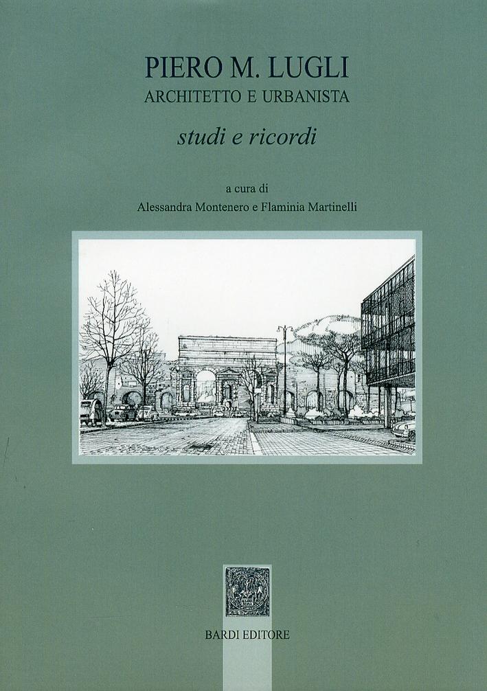 Piero M. Lugli architetto e urbanista. Studi e ricordi.