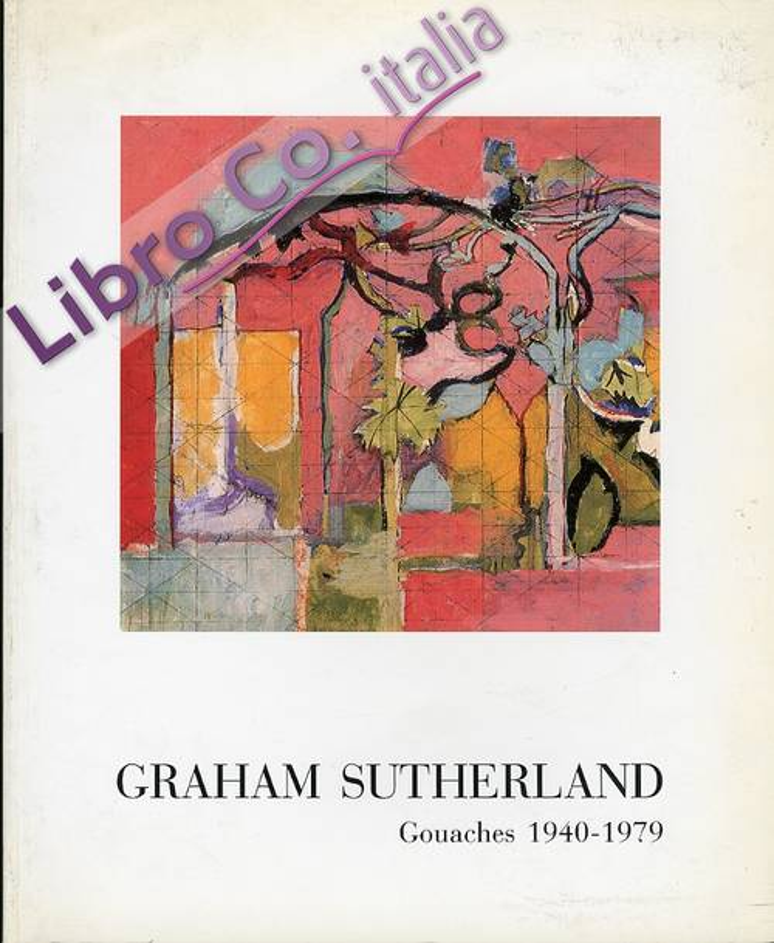Graham Sutherland. Gouaches 1940-1979