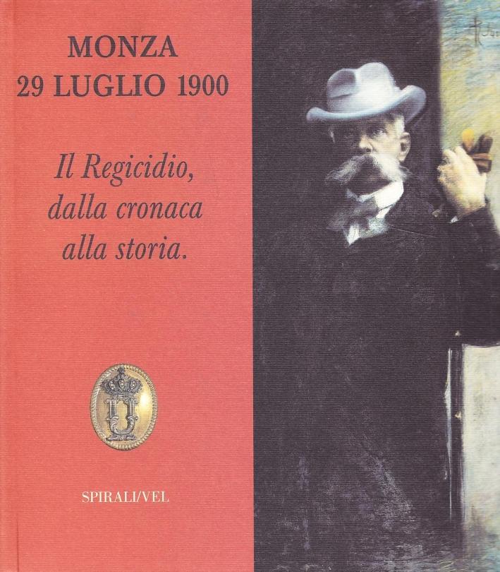 Monza 29 luglio 1900. Il regicidio, dalla cronaca alla storia