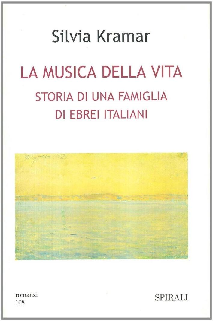 La musica della vita. Storia di una famiglia di ebrei italiani.