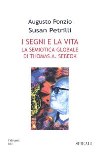 I Segni e la Vita. La Semiotica Globale di Thomas A. Sebeok.