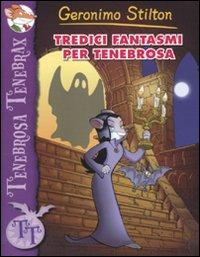 Tredici fantasmi per Tenebrosa. Ediz. illustrata