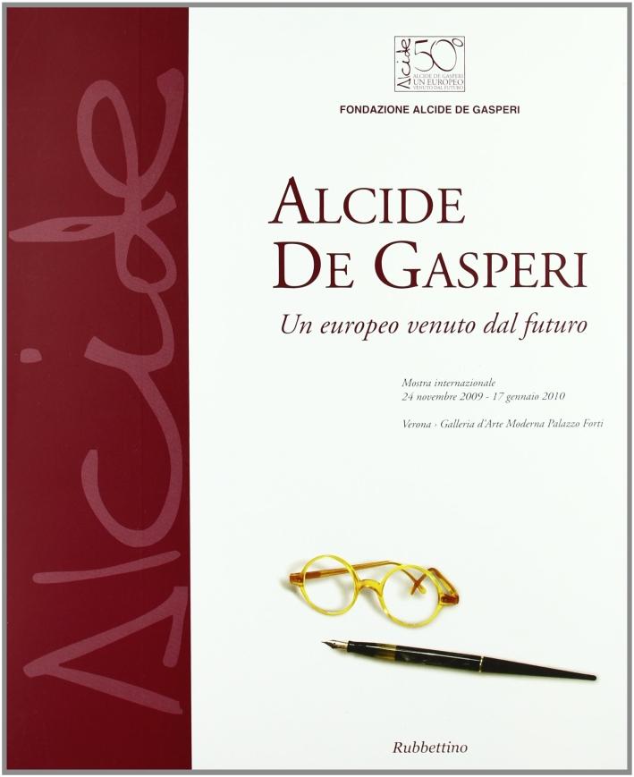 Alcide De Gasperi. Un europeo venuto dal futuro. Catalogo della mostra (Verona, 24 novembre-17 gennaio 2010). Ediz. illustrata