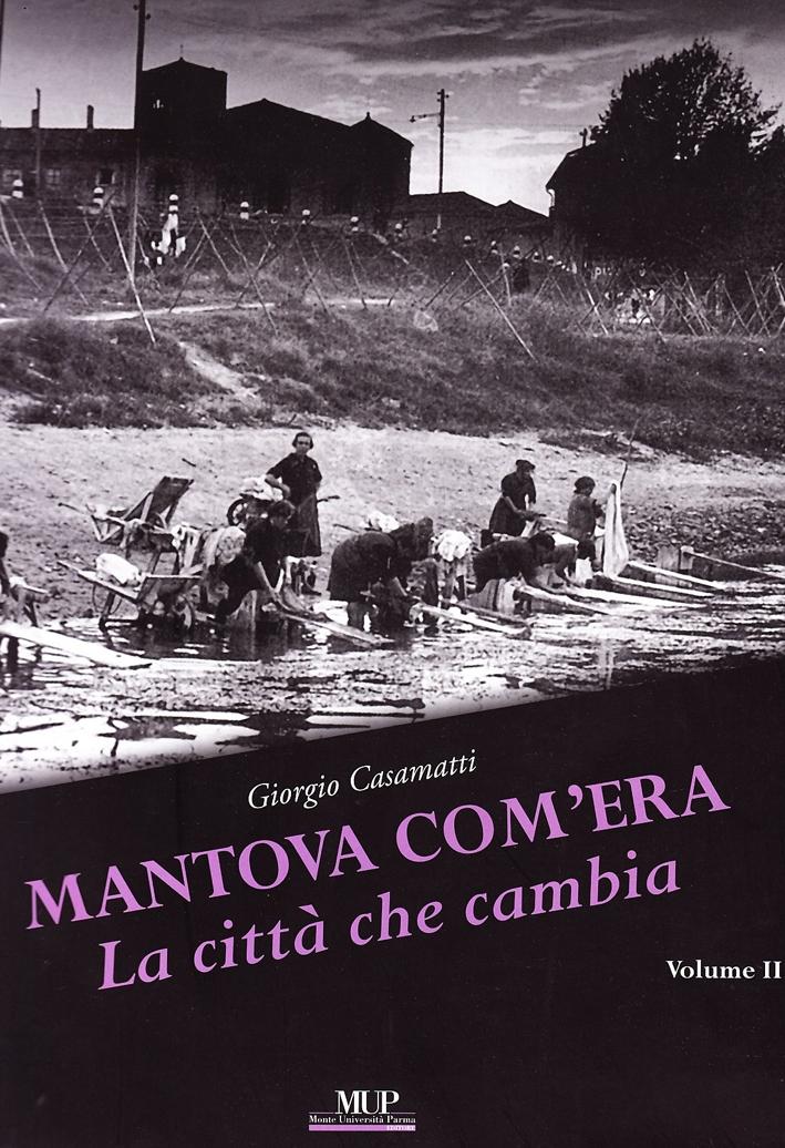 Mantova com'era. Vol. 2: La città che cambia