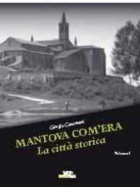 Mantova com'era. Vol. 1: La città storica