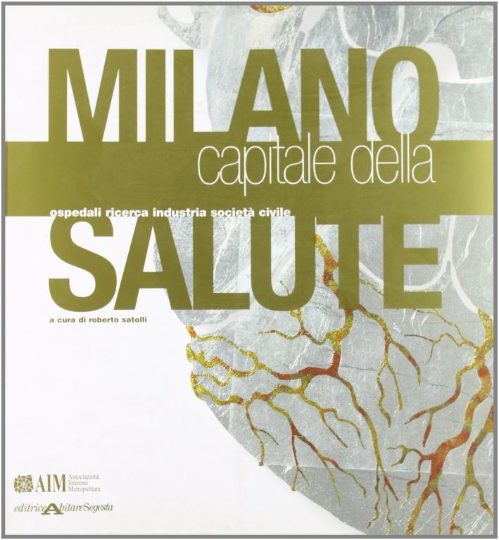 Milano capitale della salute. Ospedali, ricerca, industria e società civile