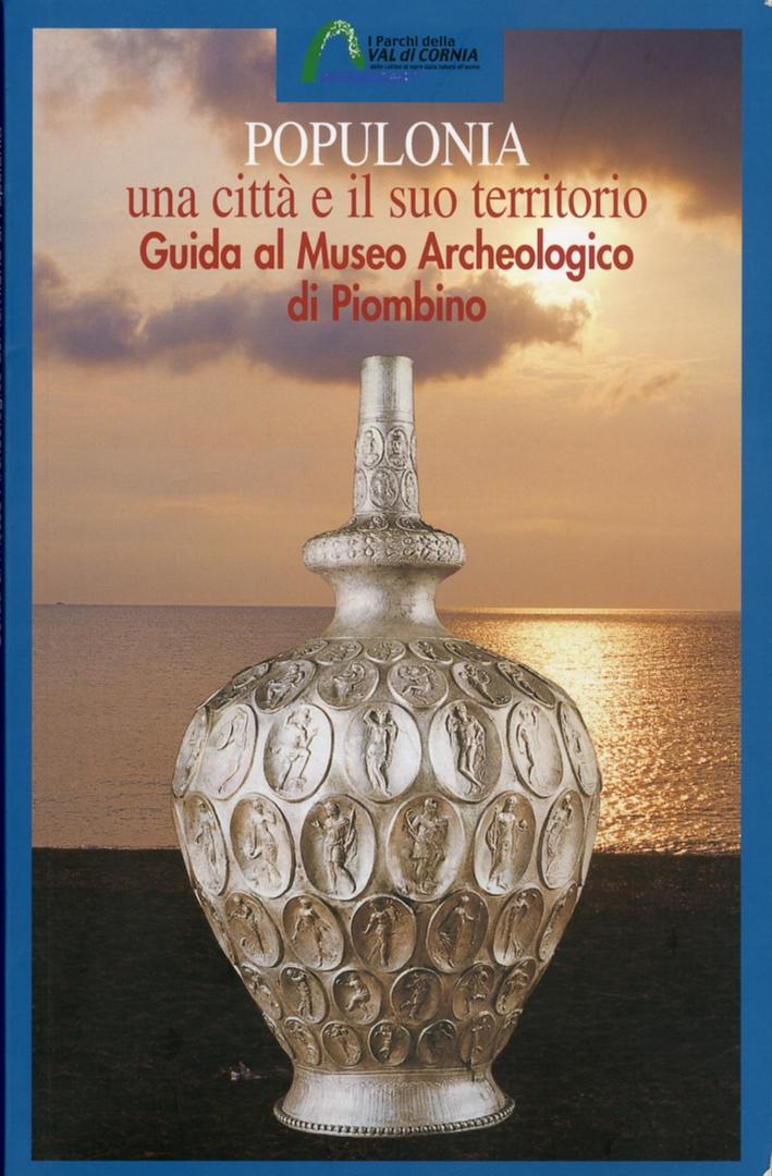 Populonia. Una città e il suo territorio. Guida al Museo Archeologico di Piombino.
