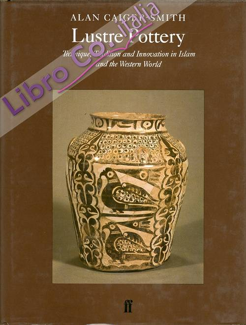 Lustre Pottery. Technique, Tradition and innovation in Islam and Western World.