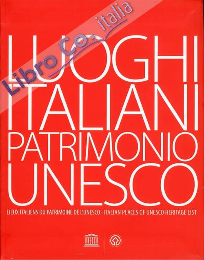 Luoghi italiani patrimonio Unesco. Lieux Italiens du Patrimoine de l'Unesco. Italian Places of Unesco Heritage list