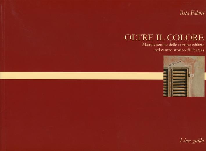 Oltre il colore. Manutenzione delle cortine edilizie nel centro storico di Ferrara.