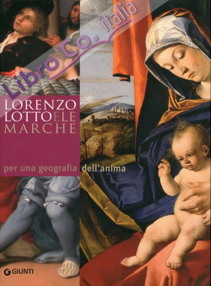Lorenzo Lotto e le Marche. Per una geografia dell'anima.