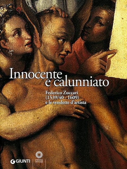 Innocente e calunniato. Federico Zuccari (1539/40-1609) e le vendette d'artista