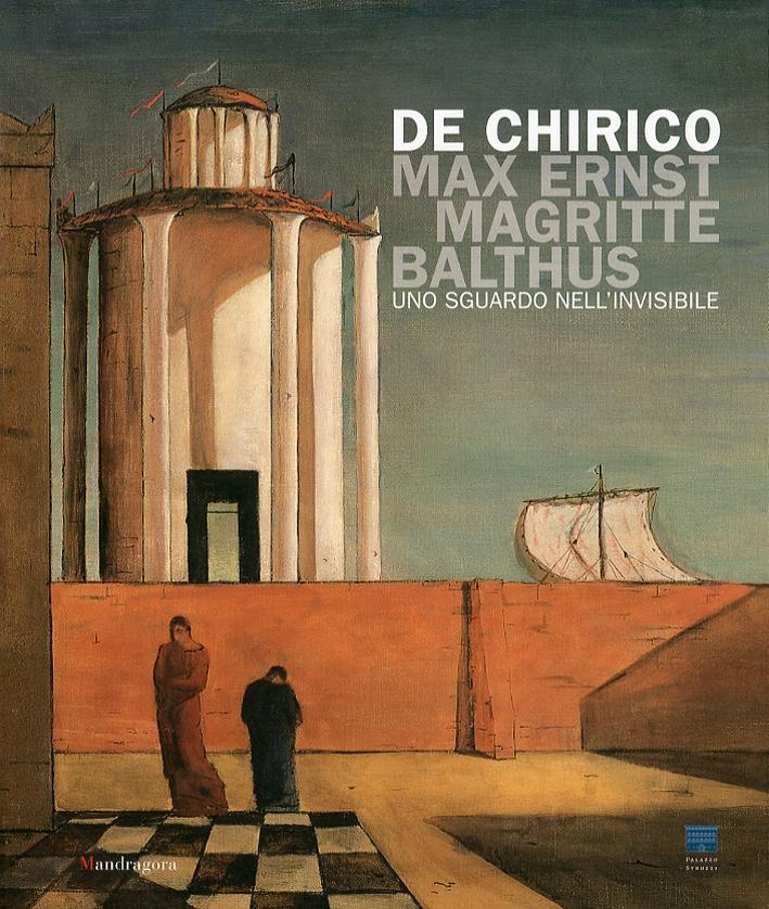 De Chirico, Max Ernst, Magritte, Balthus. Uno sguardo nell'invisibile. [Ed. italiana]