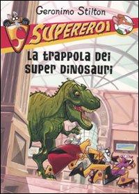 La trappola dei super dinosauri. Supereroi. Ediz. illustrata