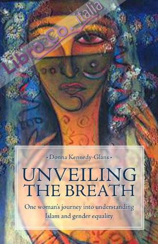 Unveiling the breath. On woman's journey in to understanding Islam and gender equality.