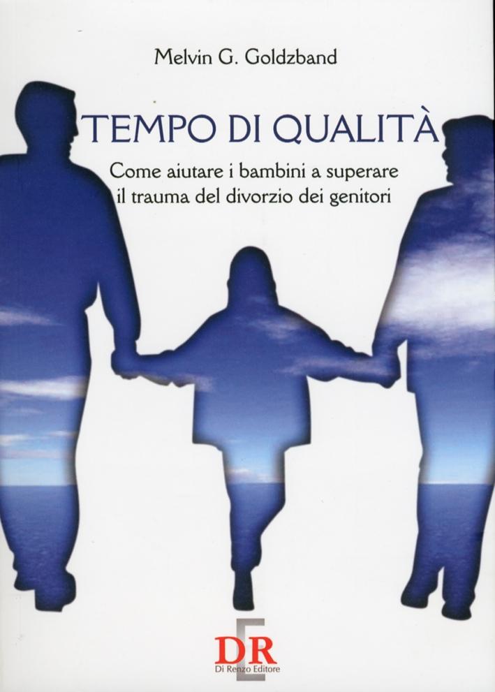 Tempo di qualità. Come aiutare i bambini a superare il trauma del divorzio dei genitori