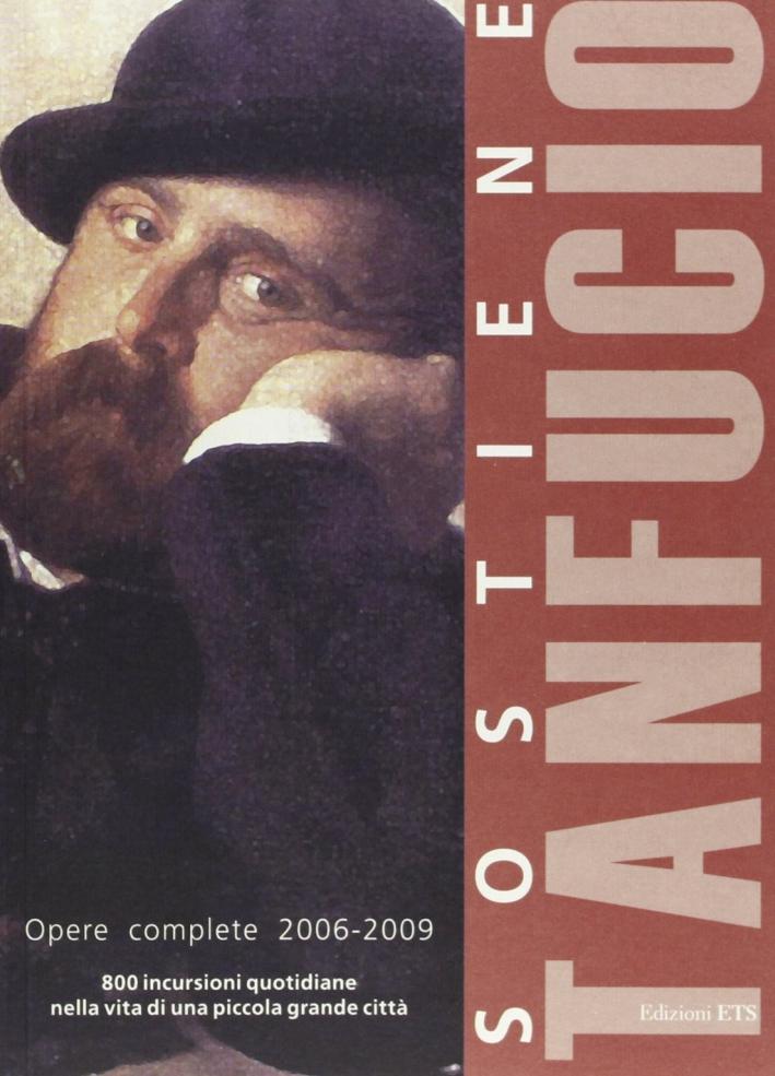 Sostiene Tanfucio. Opere Complete 2006-2009. 800 Incursioni Quotidiane nella Vita di una Piccola Grande Città