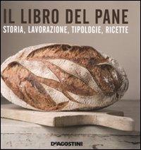 Il libro del pane. Storia, lavorazione, tipologie, ricette. Ediz. illustrata