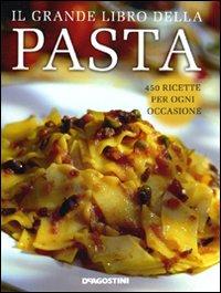 Il grande libro della pasta. 450 ricette per ogni occasione