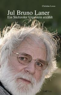 Jul Bruno Laner. Ein Südtiroler Urgestein erzählt