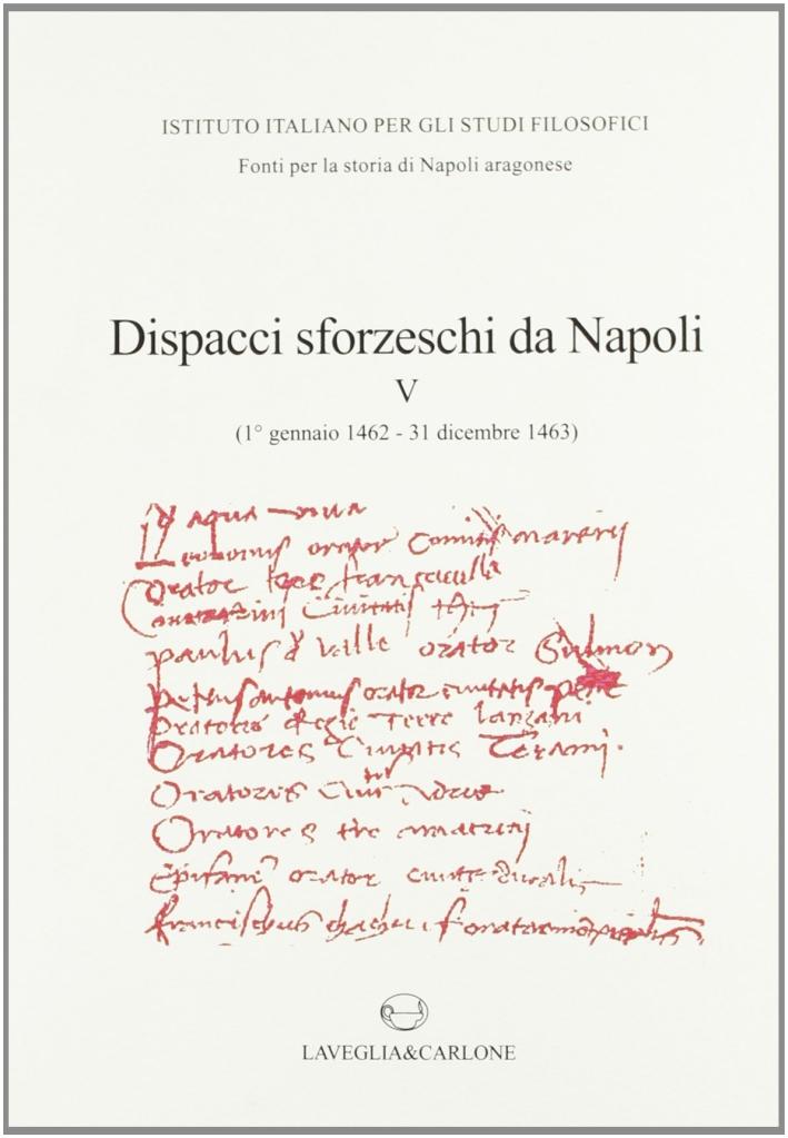 Dispacci Sforzeschi Da Napoli (1° Gennaio 1462-31 Dicembre 1463).