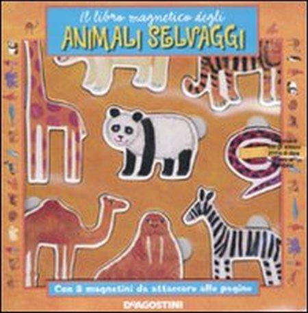 Il libro magnetico degli animali selvaggi. Ediz. illustrata