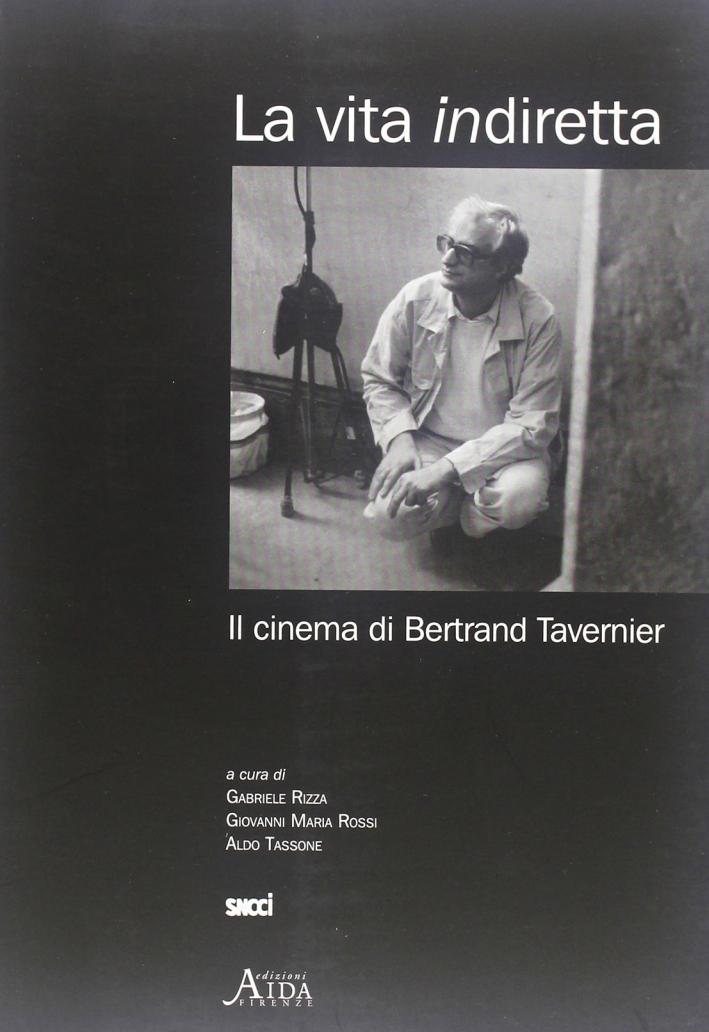 La vita indiretta. Il cinema di Bertrand Tavernier