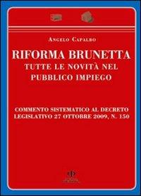 Riforma Brunetta. Tutte le Novità nel Pubblico Impiego. Commento Sistematico al Decreto Legislativo 27 Ottobre 2009, n. 150
