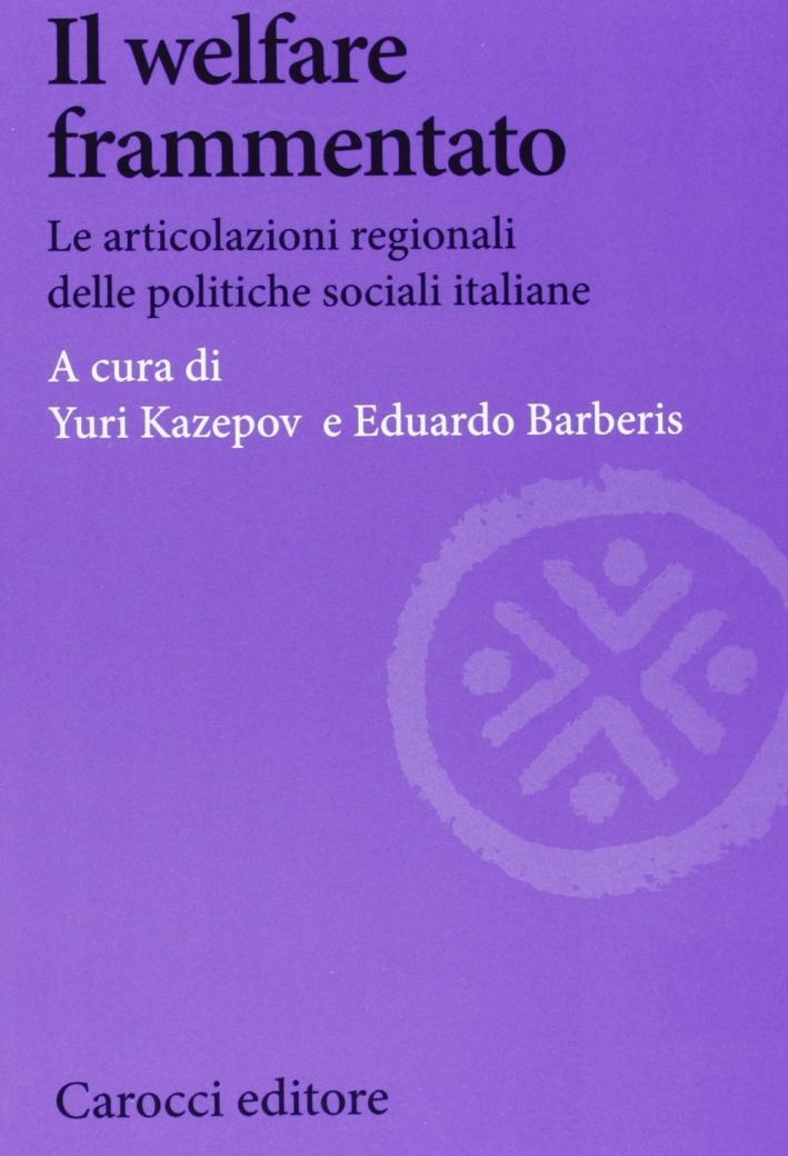 Il welfare frammentato. Le articolazioni regionali delle politiche sociali italiane