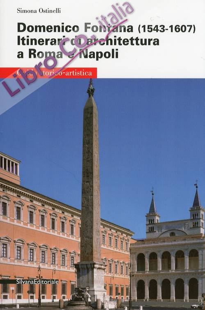 Domenico Fontana (1543-1607). Itinerari di architettura a Roma e Napoli. Guida storico-artistica.
