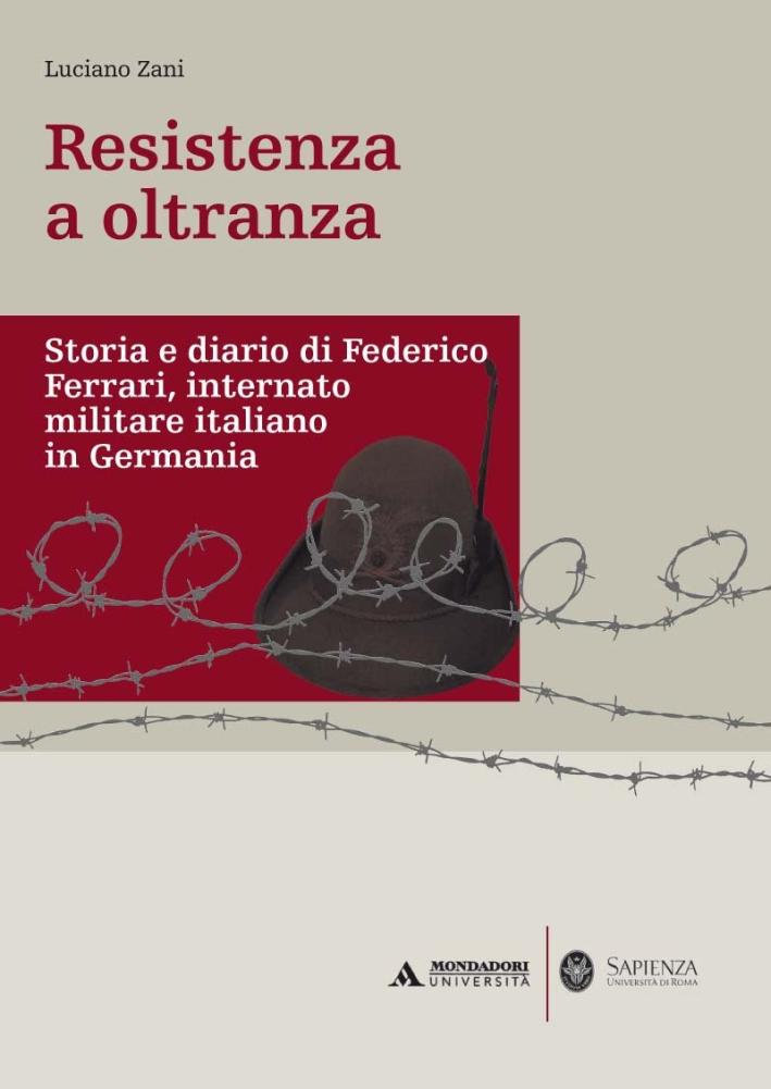 Resistenza a oltranza. Storia e diario di Federico Ferrari internato militare italiano in Germania