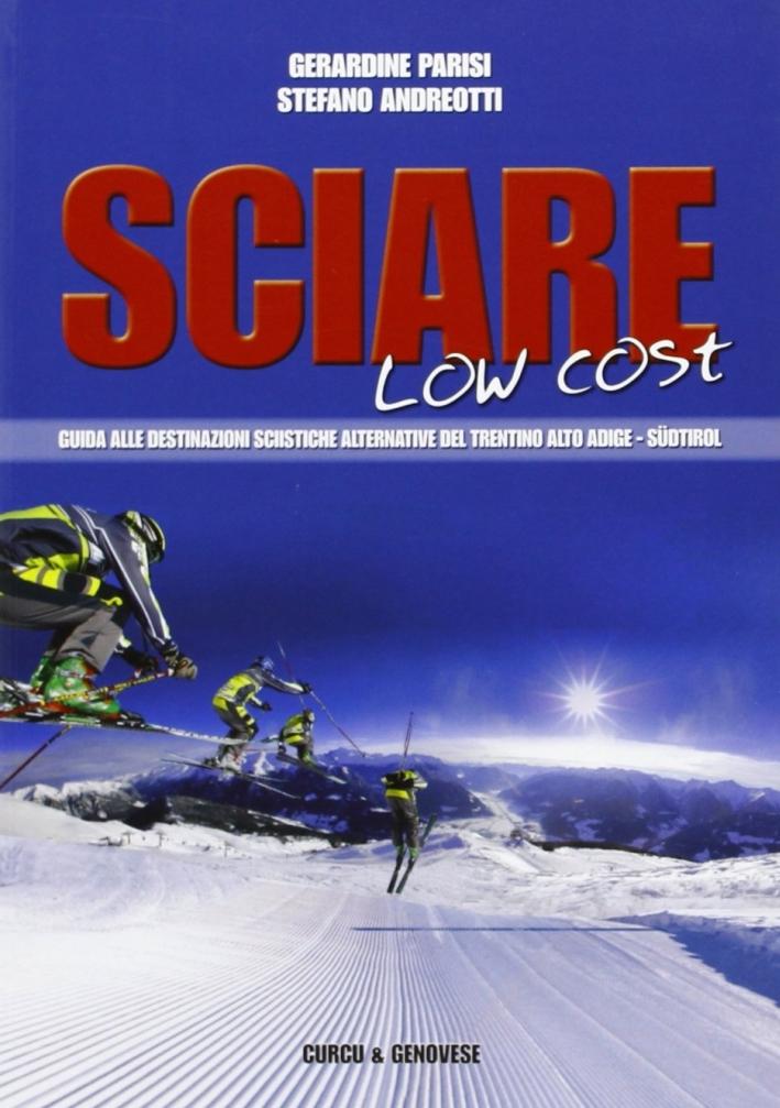Sciare Low Cost. Guida alle Destinazioni Sciistiche Alternative del Trentino Alto Adige-Südtirol.