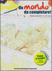 Un Mondo da Completare. Atlante Geografico di Carte Mute