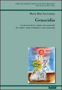 Genocidio. Cronistoria di un crimine internazionale da crimine contro l'umanità a reato autonomo.