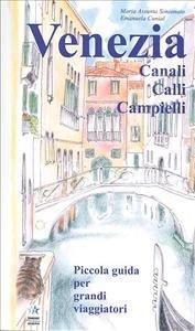 Venezia. Canali, Calli, Campielli, Piccola Guida per Grandi Viaggiatori.