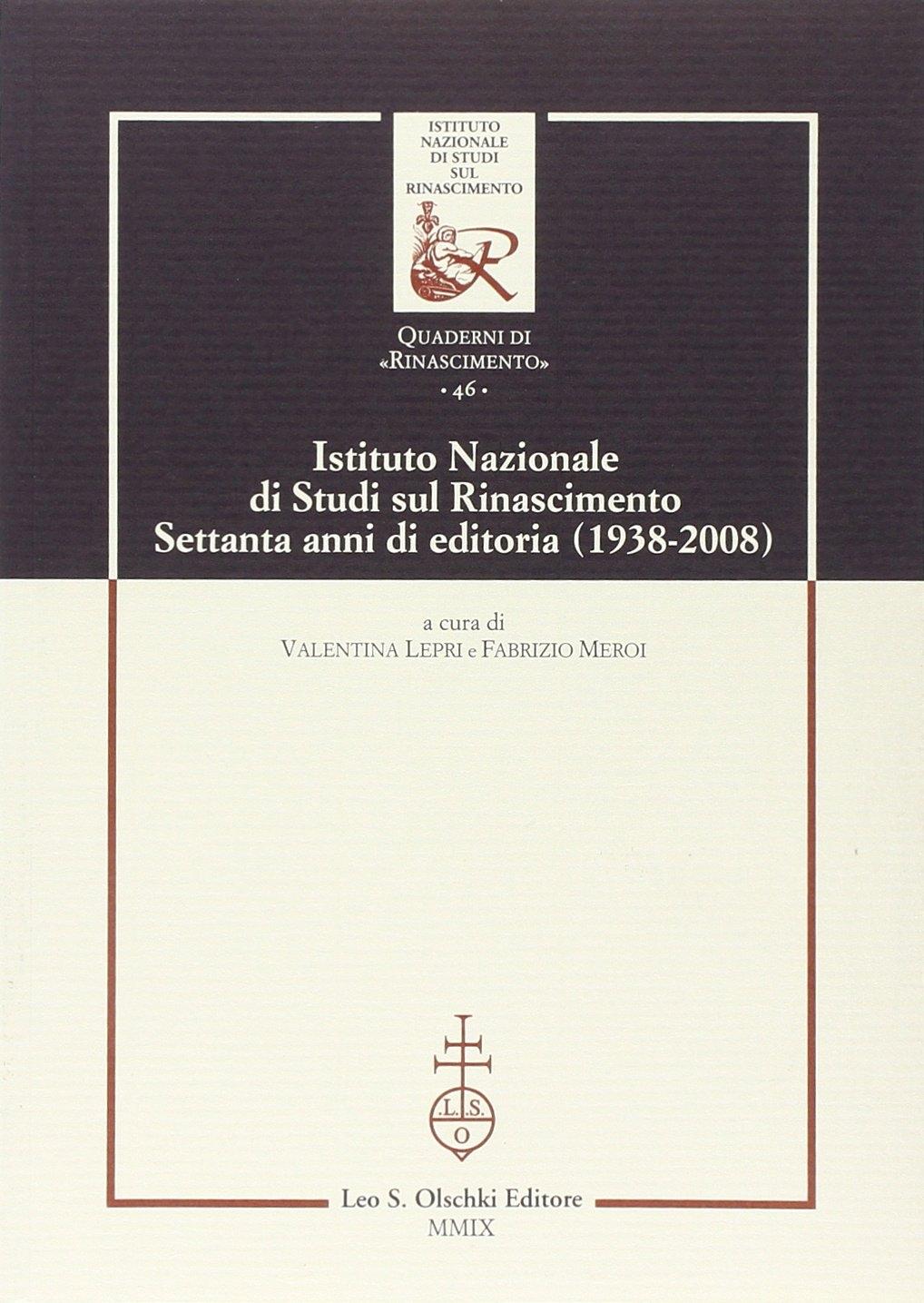 Istituto Nazionale di studi sul Rinascimento. Settanta anni di editoria (1938-2008)