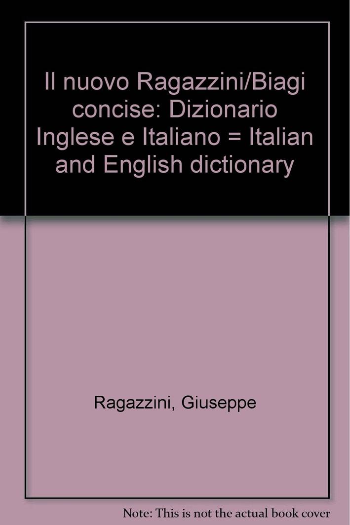 Il nuovo Ragazzini - Biagi. Concise. Dizionario inglese-italiano-Italian and English dictionary