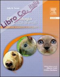 Oftalmologia dei Piccoli Animali. Percorsi Diagnostici e Casi Clinici