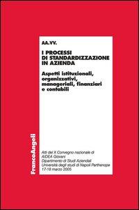 I processi di standardizzazione in azienda. Aspetti istituzionali, organizzativi, manageriali, finanziari e contabili
