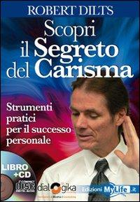 Scopri il segreto del carisma. Strumenti pratici per il successo personale. Con 4 CD Audio.