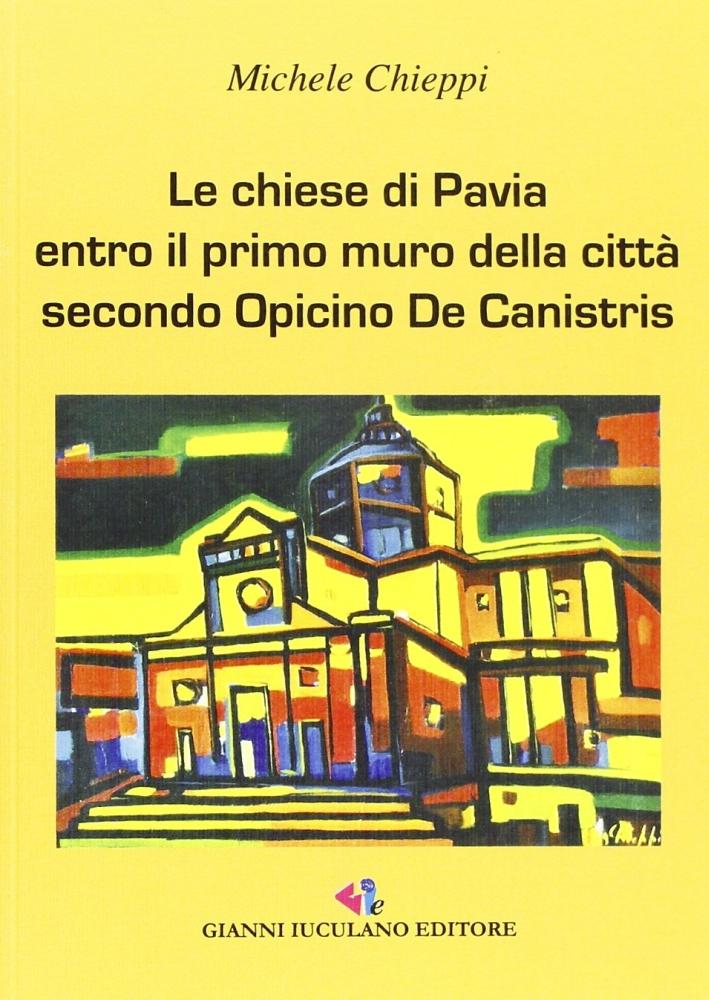 Le Chiese di Pavia. Entro il Primo Muro delle Città Secondo Opicinio de Canistris.