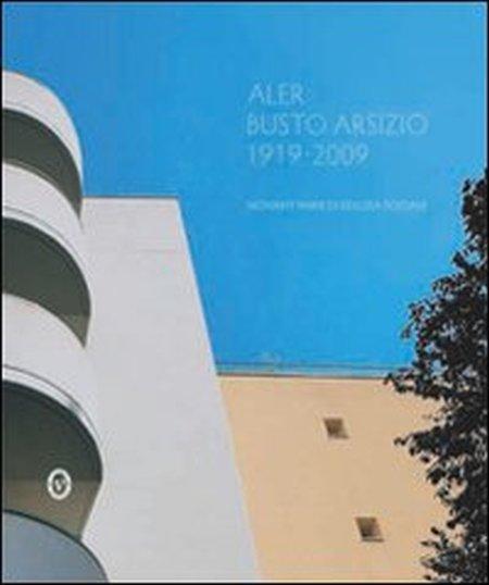 Aler Busto Arsizio 1919-2009. 90 Anni di Edilizia Sociale.