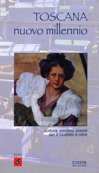 Toscana nuovo millennio. Cultura, percorsi, eventi per il giubileo e oltre