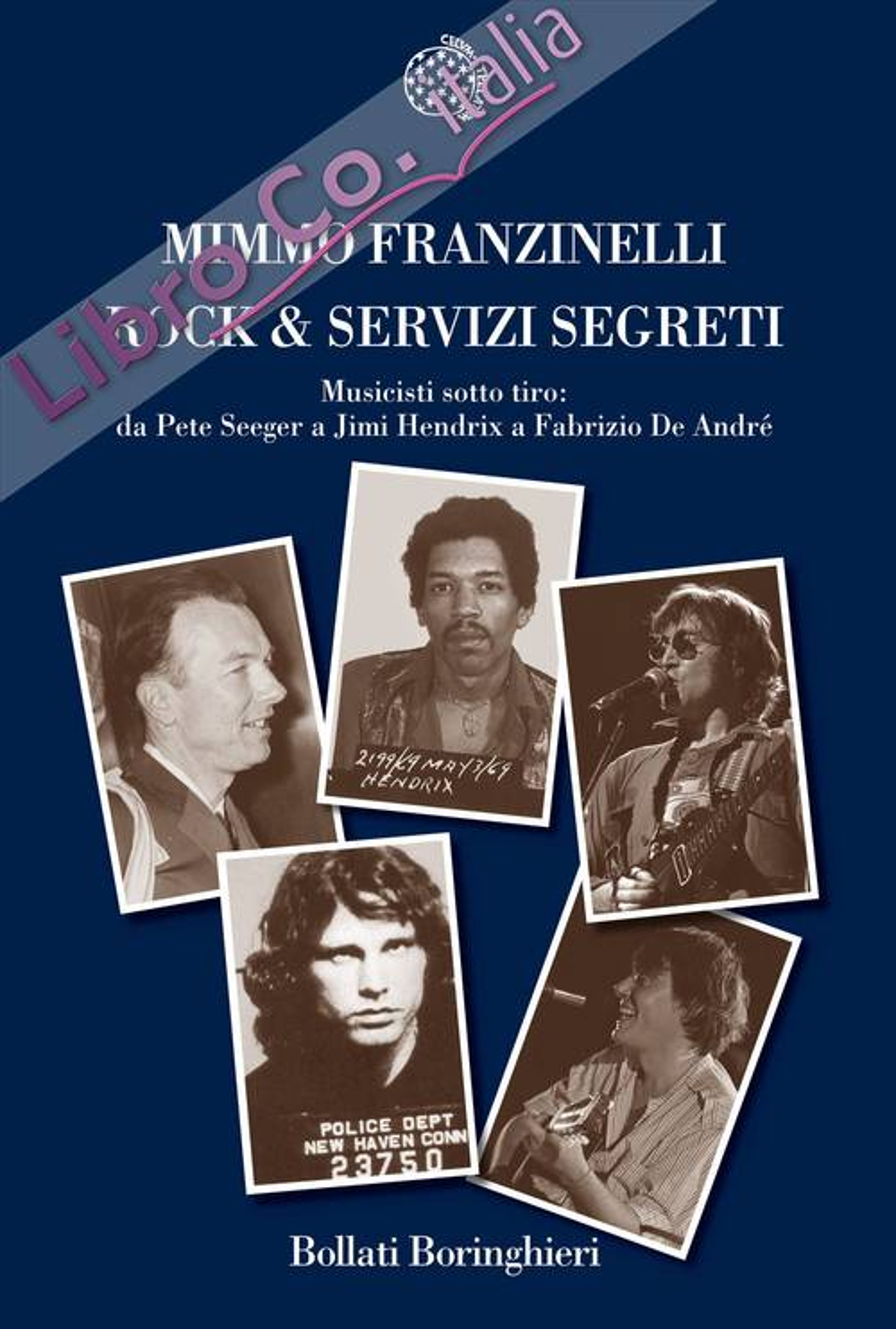 Rock & servizi segreti. Musicisti sotto tiro: Da Pete Seeger a Jimi Hendrix a Fabrizio De André.